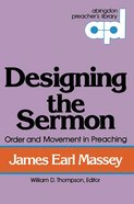 Designing the Sermon (Abingdon Preachers Library Series)