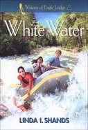 White Water (#03 in Wakara Of Eagle Lodge Series)
