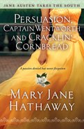 Persuasion, Captain Wentworth and Cracklin Cornbread (Jane Austen Takes The South Series)