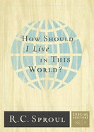 How Should I Live in This World? (Crucial Questions Series)