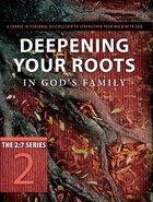 New 2:7 Series #02: Deepening Your Roots in Gods Family (#02 in New 2:7 Series)