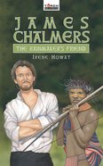 James Chalmers, the Rainmakers Friend (Torchbearers Series)