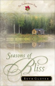 Seasons of Bliss (#04 in Saskatchewan Saga Series)