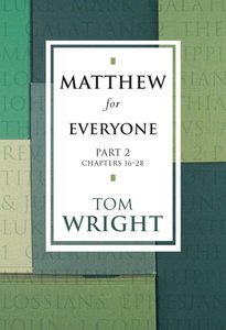 Matthew For Everyone: Part 2 Chapters 16-28 (New Testament For Everyone Series)