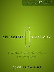 Deliberate Simplicity (Leadership Network Innovation Series)
