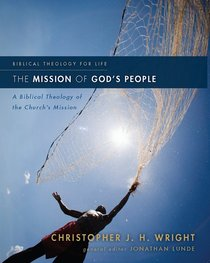 The Mission of Gods People: A Biblical Theology of the Churchs Mission (Biblical Theology For Life Series)