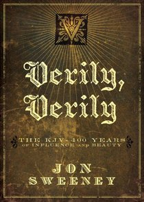Verily, Verily: The KJV - 400 Years of Influence and Beauty