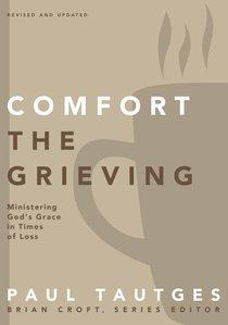 Comfort the Grieving (Practical Shepherding Series)