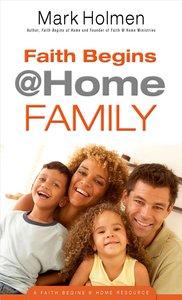 Faith Begins @ Home Family (Faith Begins @ Home Series)