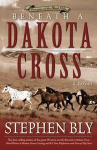 Beneath a Dakota Cross (#01 in Fortunes Of The Black Hills Series)