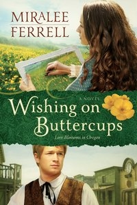 Wishing on Buttercups (#02 in Love Blossoms In Oregon Series)