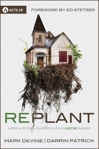 Replant (Acts 29 Churches Planting Churches Series)