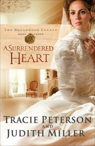 A Surrendered Heart (#03 in The Broadmoor Legacy Series)
