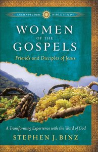 Women of the Gospels (Ancient Future Bible Study Series)