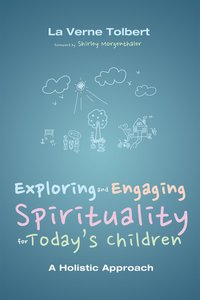 Exploring and Engaging Spirituality For Todays Children