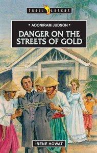 Adoniram Judson - Danger on the Streets of Gold (Trail Blazers Series)
