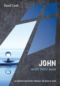 John - Never Thirst Again (10 Publishing Devotions Series)