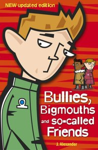 Bullies, Bigmouths & So-Called Friends (For Boys)
