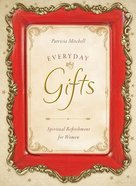 Everyday Gifts (Spiritual Refreshment For Women Series)