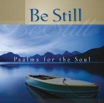 Be Still: Psalms For the Soul