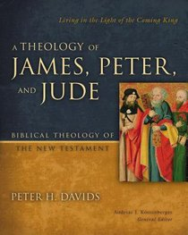 Theology of James, Peter, and Jude, a (Biblical Theology Of The New Testament Series)