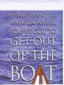 If You Want to Walk on Water, Youve Got to Get Out of the Boat (Large Print)
