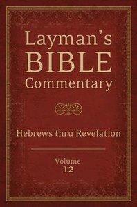 Hebrews Thru Revelation (#12 in Laymans Bible Commentary Series)