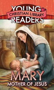 Mary, Mother of Jesus (Young Readers Christian Library Series)