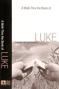 Luke: A Savior For the World (A Walk Thru The Book Of Series)