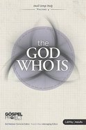 The God Who is (Personal Study Guide) (Gospel Project For Adults Series)
