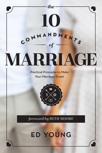 The 10 Commandments of Marriage: The Dos and Donts For a Lifelong Covenant