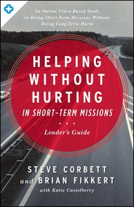 Helping Without Hurting in Short-Term Missions (Leaders Guide)