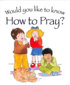 How to Pray? (Would You Like To Know... Series)