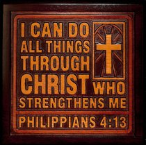 Wooden Wall Plaque: I Can Do All Things Through Christ, Philippians 4:13