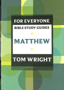 Matthew (N.t Wright For Everyone Bible Study Guide Series)