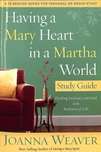 Having a Mary Heart in a Martha World (Study Guide)