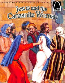 Jesus and the Canaanite Woman (Arch Books Series)