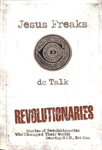 Jesus Freaks: Revolutionaries - Stories of Revolutionaries Who Changed Their World - Fearing God, Not Man (New Edition)