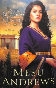 In the Shadow of Jezebel (#04 in Treasures Of His Love Series)