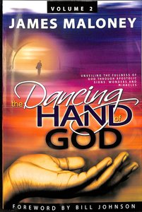 Dancing Hand of God, the #02: Unveiling the Fullness of God Through Apostolic Signs, Wonders and Miracles