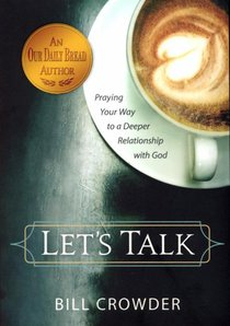 Lets Talk: Praying Your Way to a Deeper Relationship With God