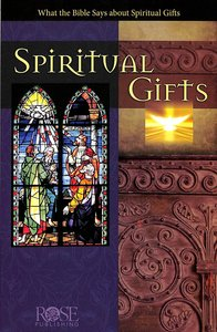 What the Bible Says About Spiritual Gifts (Rose Guide Series)