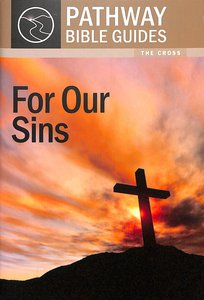 For Our Sins - the Cross (Include Leaders Notes) (Pathway Bible Guides Series)