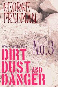 Where Few Else Dare #03: Dirt, Dust and Danger