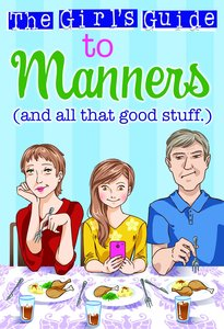 The Girls Guide to Manners: And All That Good Stuff