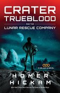 Crater Trueblood and the Lunar Rescue Company (#03 in Helium-3 Series)