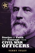 Stories of Faith & Courage From Civil War Officers (Battlefields & Blessings Series)
