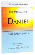 Message of Daniel, The: His Kingdom Cannot Fail (Bible Speaks Today Series)