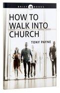 How to Walk Into Church (Brief Books (Matthias) Series)