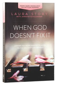 When God Doesnt Fix It: Lessons You Never Wanted to Learn, Truths You Cant Live Without